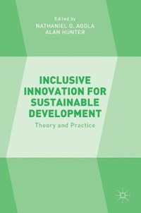 Inclusive Innovation for Sustainable Development | Nathaniel O. Agola ; Alan Hunter |