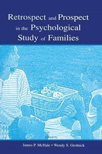 Retrospect and Prospect in the Psychological Study of Families | James P. McHale ; Wendy S. Grolnick |