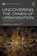 Uncovering the Crimes of Urbanisation | Kristian Lasslett |