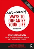 ADD-Friendly Ways to Organize Your Life   Kolberg, Judith ; Nadeau, Kathleen  
