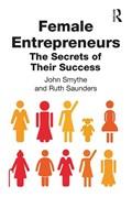 Female Entrepreneurs   Smythe, John ; Saunders, Ruth  