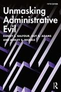 Unmasking Administrative Evil | Balfour, Danny L. (grand Valley State University, Usa) ; Adams, Guy B. (university of Missouri, Usa) ; Nickels, Ashley E. (kent State University, Usa) |