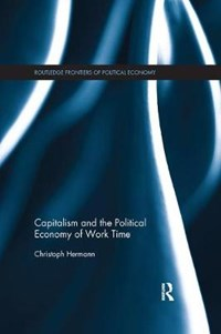 Capitalism and the Political Economy of Work Time | Austria) Hermann Christoph (university Of Vienna |