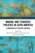 Marine and Fisheries Policies in Latin America | Ruiz Muller, Manuel ; Oyanedel, Rodrigo ; Monteferri, Bruno |