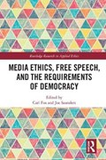 Media Ethics, Free Speech, and the Requirements of Democracy   Fox, Carl ; Saunders, Joe  