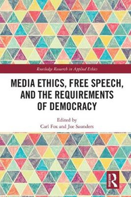 Media Ethics, Free Speech, and the Requirements of Democracy