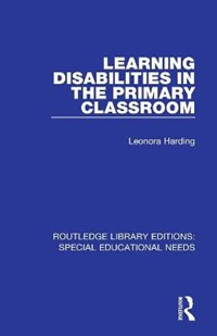 Learning Disabilities in the Primary Classroom | Leonora Harding |