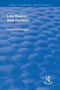 Late Ruskin: New Contexts | Francis O'gorman |