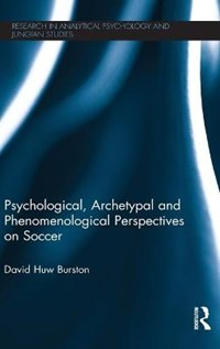 Psychological, Archetypal and Phenomenological Perspectives on Soccer | Usa) Burston David Huw (clinical Psychotherapist |