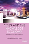 Cities and the Knowledge Economy | Tim (professor Of Social Science Methodology In The Sheffield Methods Institute, University of Sheffield.) May ; Beth (professorial Fellow in the Urban Institute, University of Sheffield.) Perry |