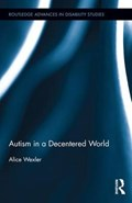 Autism in a Decentered World | Wexler, Alice (suny New Paltz, Usa) |