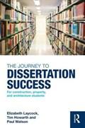 The Journey to Dissertation Success | Elizabeth Laycock ; Tim Howarth ; Paul Watson |