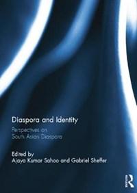 Diaspora and Identity   Ajaya Kumar (university Of Hyderabad, India) Sahoo ; Gabriel (hebrew University of Jerusalem, Israel) Sheffer  