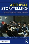 Archival Storytelling | Bernard, Sheila Curran (university at Albany, State University of New York, Usa) ; Rabin, Kenn (consulting producer and internationally-recognized expert on the use of archival materials in film storytelling) |