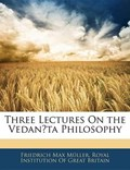 Three Lectures on the Vedan?ta Philosophy | Friedrich Max Mller |