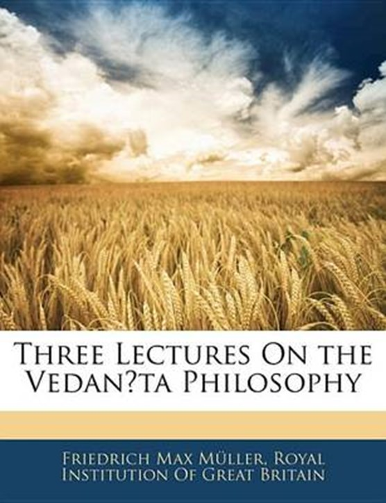 Three Lectures on the Vedan?ta Philosophy