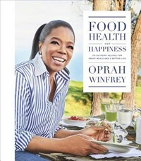 Food, Health, and Happiness | Oprah Winfrey |