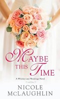 Maybe This Time | Nicole McLaughlin |