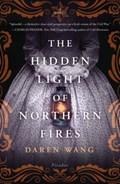 The Hidden Light of Northern Fires   Daren Wang  