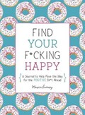 Find Your F*cking Happy   Monica Sweeney  