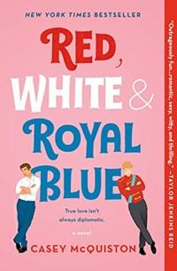 Red, white & royal blue   Casey McQuiston  