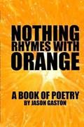 Nothing Rhymes With Orange | Jason Gaston |