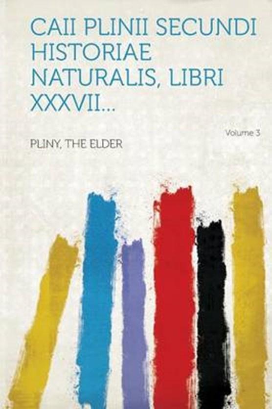 Caii Plinii Secundi Historiae naturalis, libri XXXVII... Volume 3