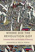 Where Did the Revolution Go?   Della Porta, Donatella (scuola Normale Superiore, Pisa)  
