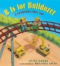 B Is for Bulldozer | June Sobel ; Melissa Iwai |