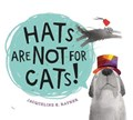 Hats Are Not for Cats | Jacqueline K. Rayner |