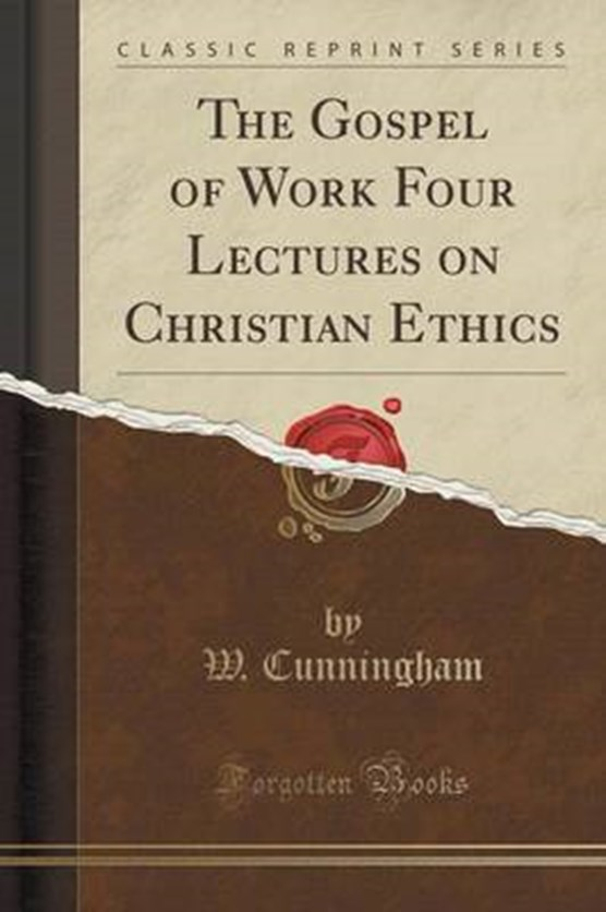 Cunningham, W: Gospel of Work Four Lectures on Christian Eth