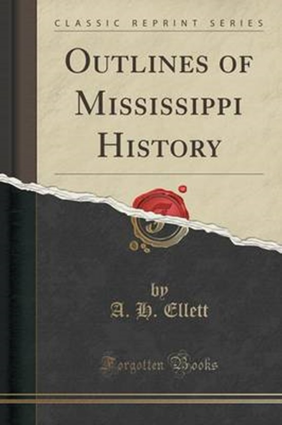 Ellett, A: Outlines of Mississippi History (Classic Reprint)