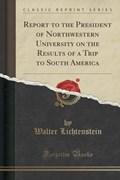 Lichtenstein, W: Report to the President of Northwestern Uni | Walter Lichtenstein |