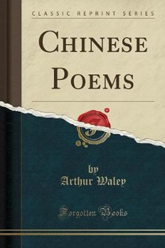Waley, A: Chinese Poems (Classic Reprint)
