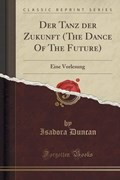 Duncan, I: Tanz der Zukunft (The Dance Of The Future) | Isadora Duncan |