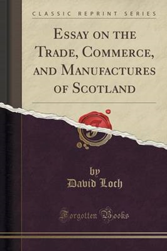 Loch, D: Essay on the Trade, Commerce, and Manufactures of S
