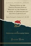 Academy, O: Transactions of the Twenty-Fourth Annual Meeting | Ophthalmology And Otolaryngolog Academy |