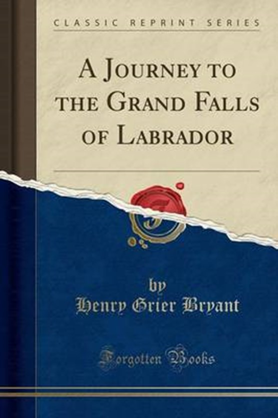 Bryant, H: Journey to the Grand Falls of Labrador (Classic R