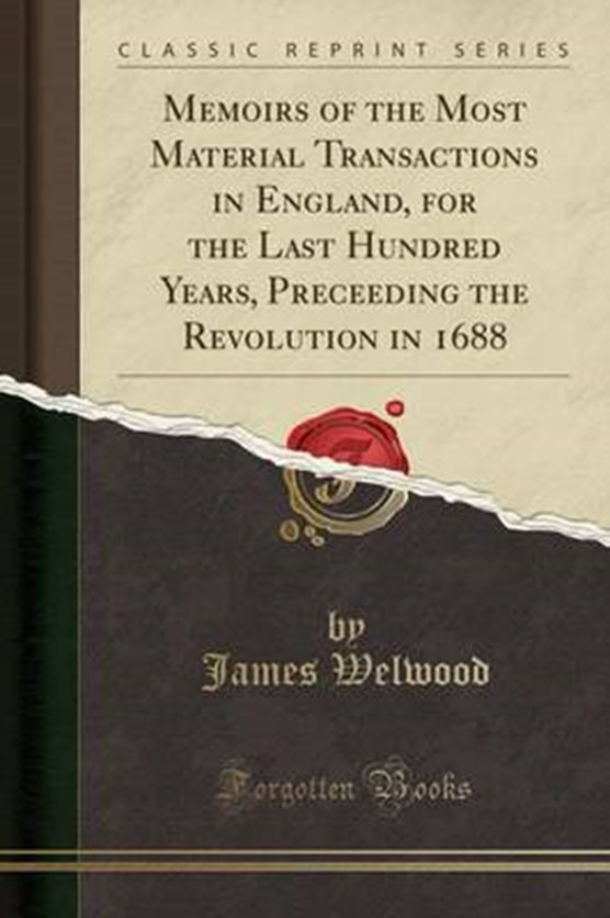 Welwood, J: Memoirs of the Most Material Transactions in Eng