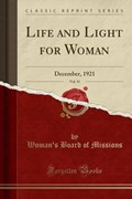 Missions, W: Life and Light for Woman, Vol. 51   Woman'S Board Of Missions  