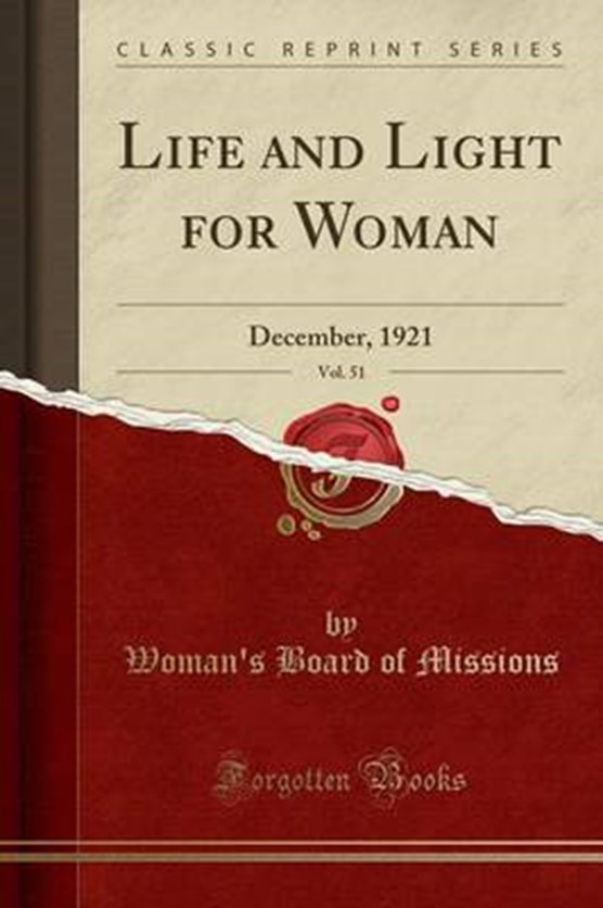 Missions, W: Life and Light for Woman, Vol. 51