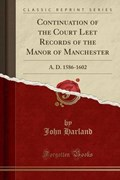 Harland, J: Continuation of the Court Leet Records of the Ma | John Harland |