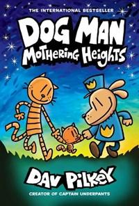 Dog man 10: mothering heights | Dav Pilkey |