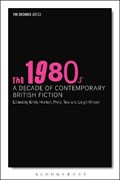 The 1980s: A Decade of Contemporary British Fiction | Tew, Professor Philip (brunel University, Uk) ; Horton , Emily (brunel University, Uk) ; Wilson, Dr Leigh (university of Westminster, Uk) |