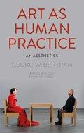 Art as Human Practice | Bertram, Georg W. (institute for Philosophy, Free University of Berlin, Germany) |