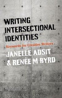 Writing Intersectional Identities | Dr Janelle (assistant Professor, Humboldt State University, Usa) Adsit ; Professor Renee M. (humboldt State University, Usa) Byrd |