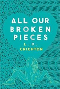 All Our Broken Pieces | L.D. Crichton |