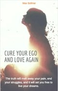 Cure your ego and love again | Max Sollinar |