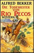 Alfred Bekker Western: Die Todesreiter vom Rio Pecos | Alfred Bekker |