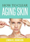 How to Clear Aging Skin   Linda R. Johnson  